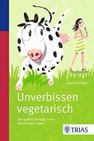 Unverbissen vegetarisch: Der lockere Einstieg in ein fleischloses Leben Vegetarier