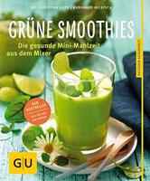 Rezeptbuch: Grüne Smoothies - Gesunde Mini-Mahlzeit aus dem Mixer - Künstliche Vitamine