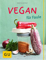 Vegan für Faule ganz einfach kochen und genießen
